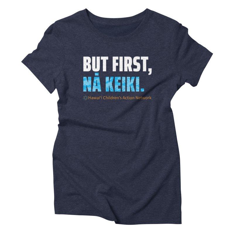 But First, Nā Keiki Women's Triblend T-Shirt by Hawaiʻi Children's Action Network