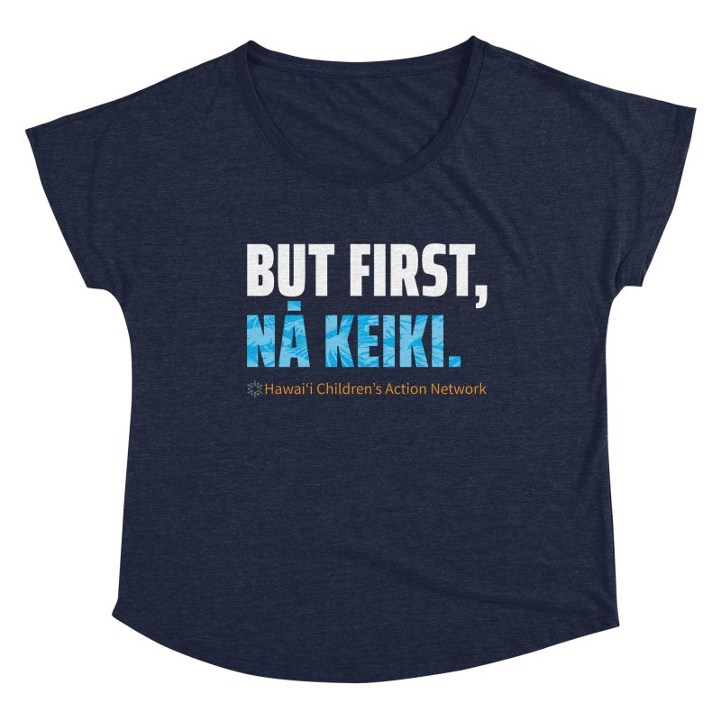 But First, Nā Keiki Women's Scoop Neck by Hawaiʻi Children's Action Network