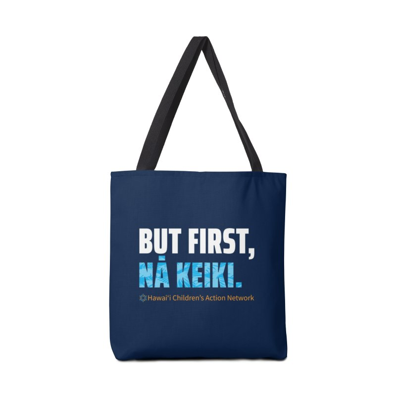 But First, Nā Keiki Accessories Tote Bag Bag by Hawaiʻi Children's Action Network