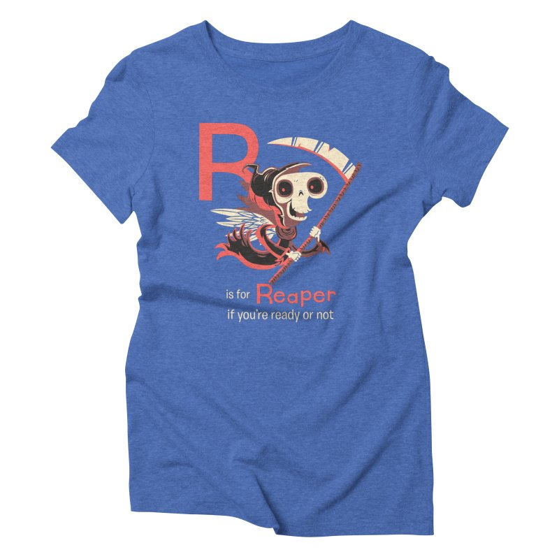 R is for Reaper Women's Triblend T-shirt by Hazy Dell Press