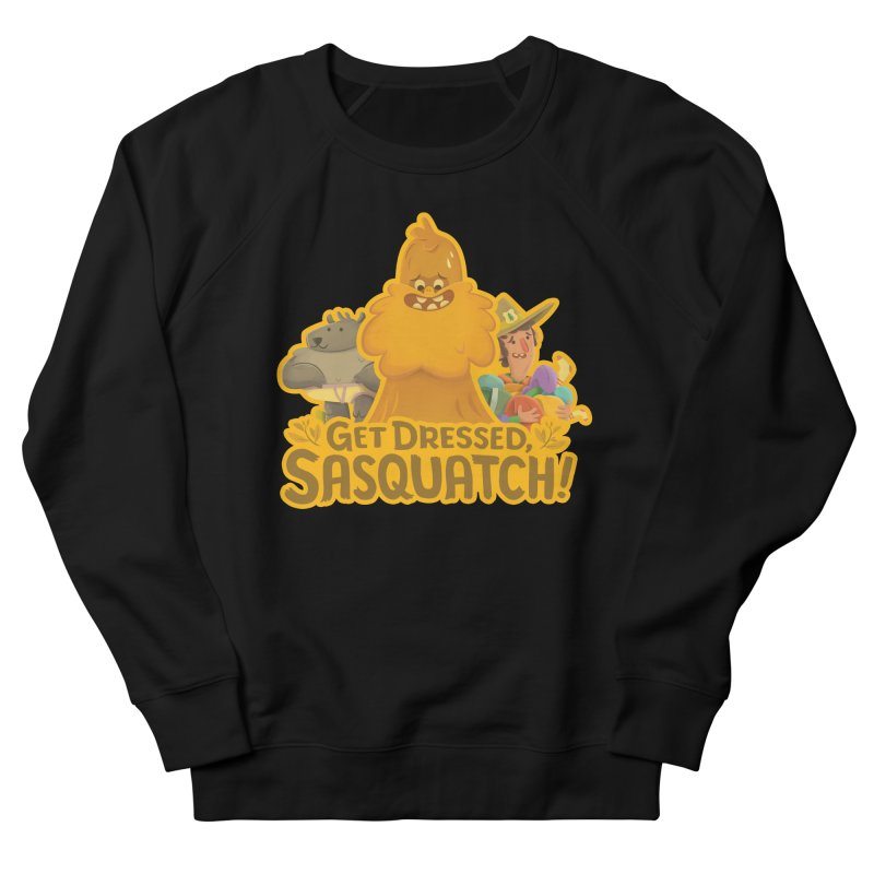 Get Dressed, Sasquatch! Women's French Terry Sweatshirt by Hazy Dell Press