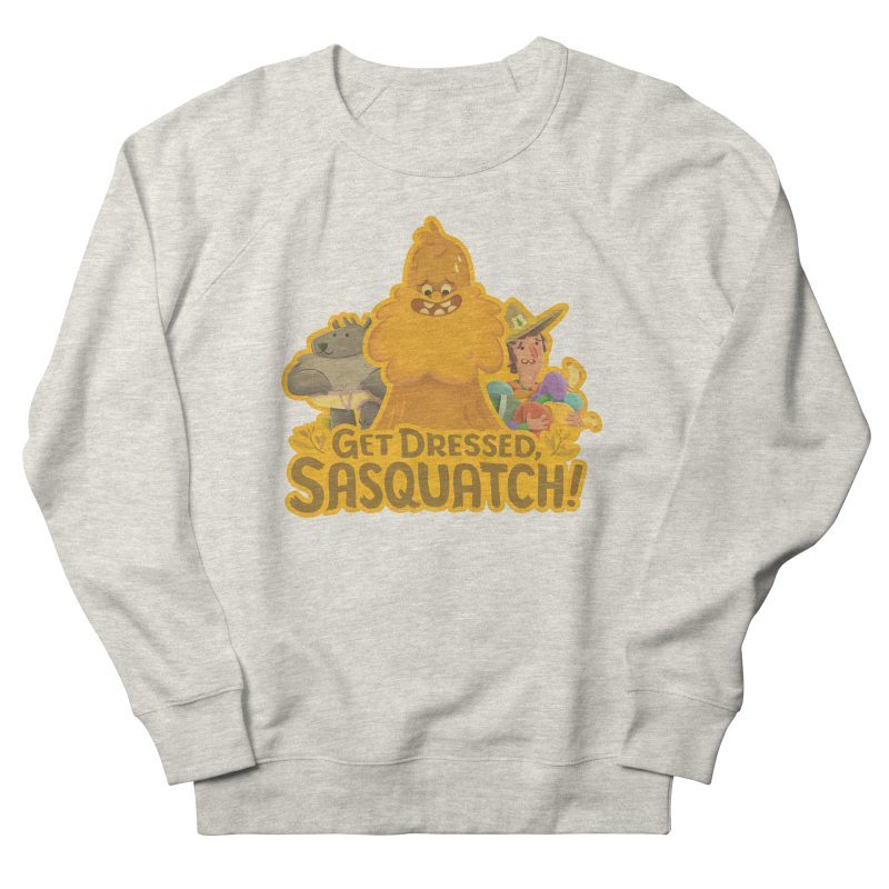 Get Dressed, Sasquatch! Women's Sweatshirt by Hazy Dell Press