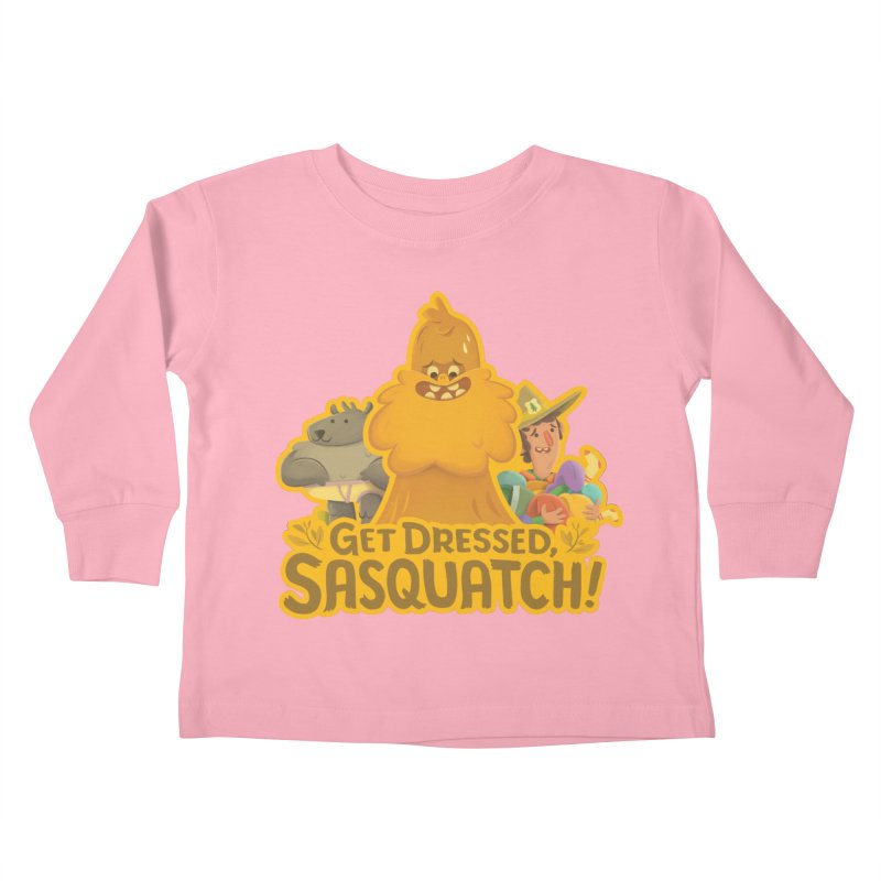 Get Dressed, Sasquatch! Kids Toddler Longsleeve T-Shirt by Hazy Dell Press