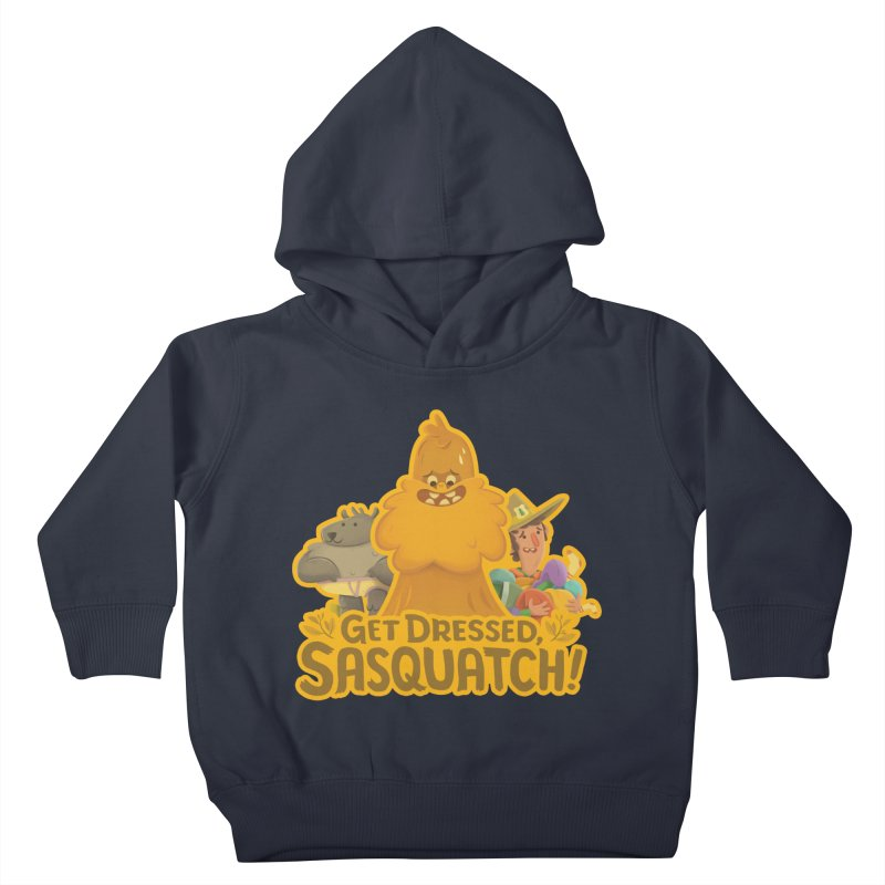 Get Dressed, Sasquatch! Kids Toddler Pullover Hoody by Hazy Dell Press