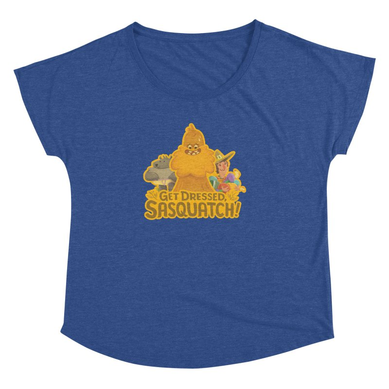 Get Dressed, Sasquatch! Women's Dolman by Hazy Dell Press