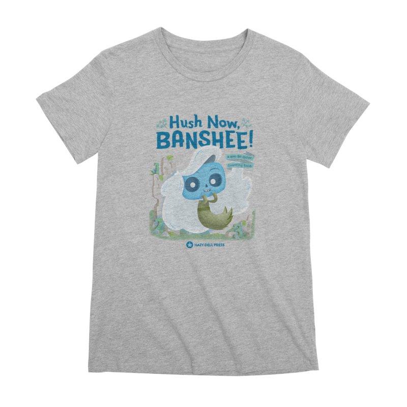 Hush Now, Banshee! Women's Premium T-Shirt by Hazy Dell Press
