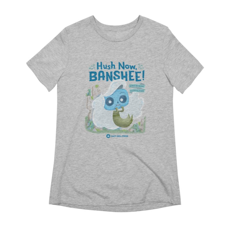 Hush Now, Banshee! Women's T-Shirt by Hazy Dell Press