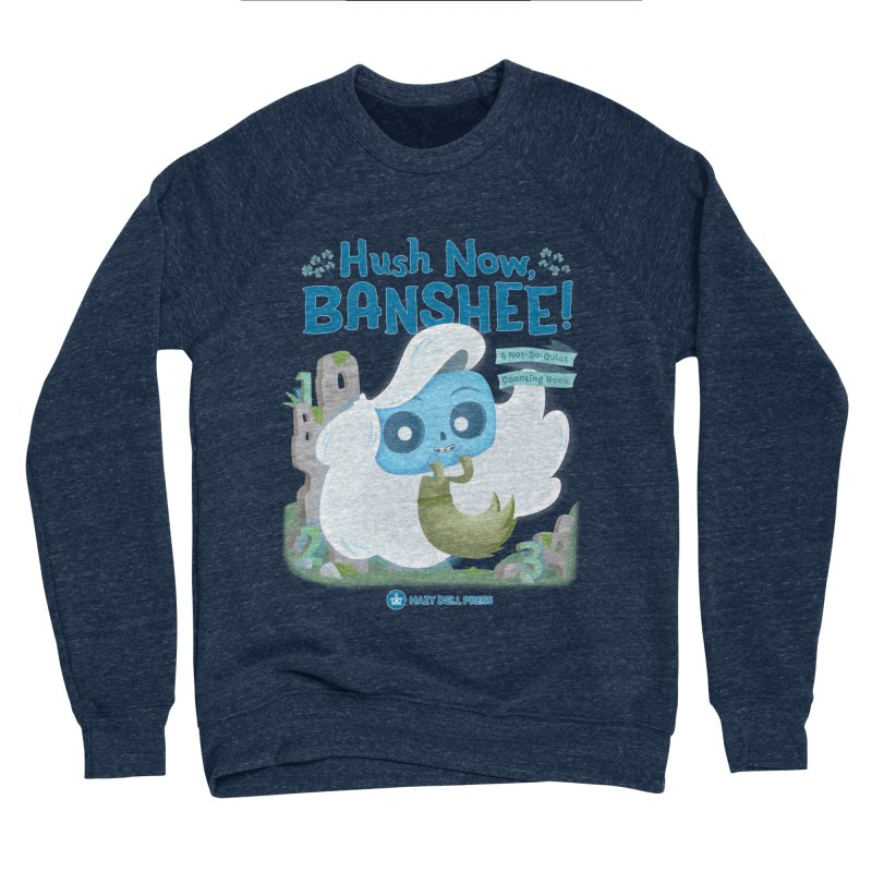 Hush Now, Banshee! Women's Sponge Fleece Sweatshirt by Hazy Dell Press