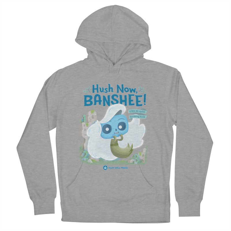 Hush Now, Banshee! Women's French Terry Pullover Hoody by Hazy Dell Press