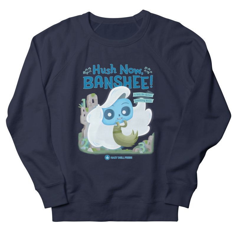 Hush Now, Banshee! Women's French Terry Sweatshirt by Hazy Dell Press