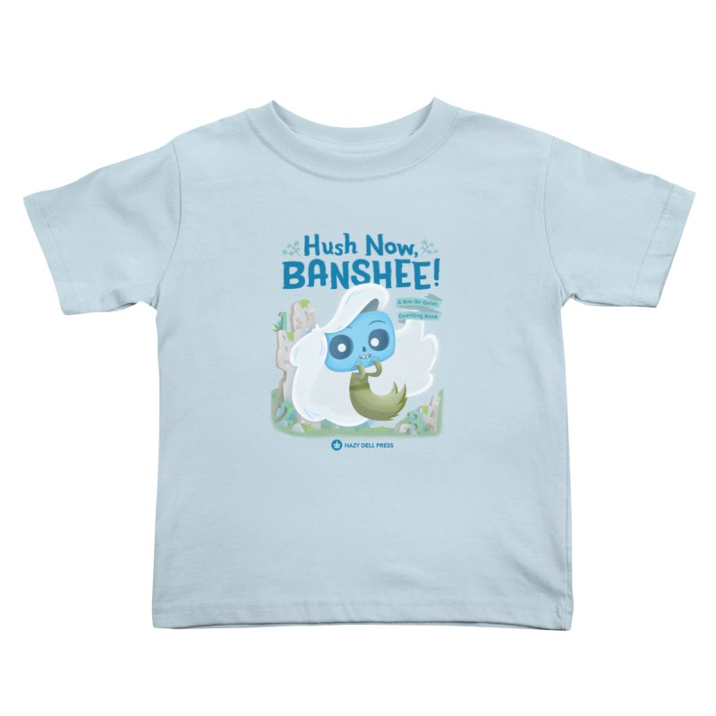 Hush Now, Banshee! Kids Toddler T-Shirt by Hazy Dell Press