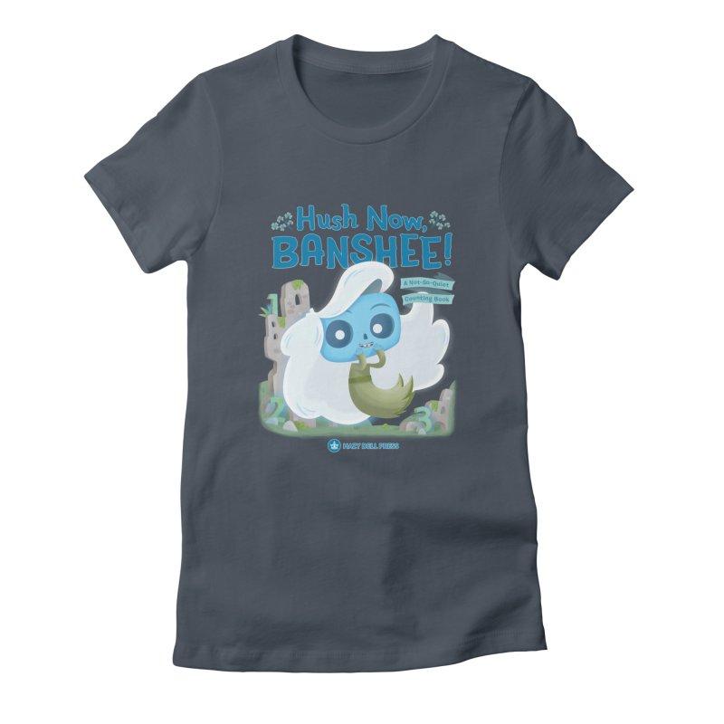 Hush Now, Banshee! Women's T-Shirt by Hazy Dell Press