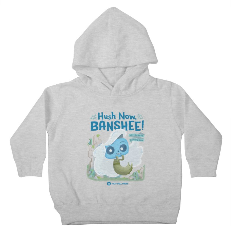 Hush Now, Banshee! Kids Toddler Pullover Hoody by Hazy Dell Press