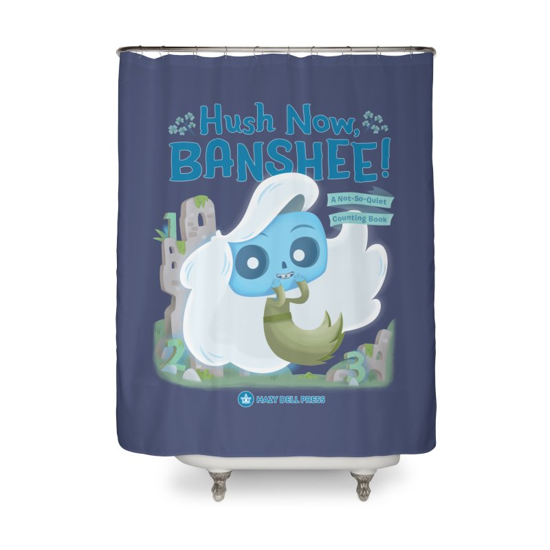 Hush Now, Banshee! Home Shower Curtain by Hazy Dell Press