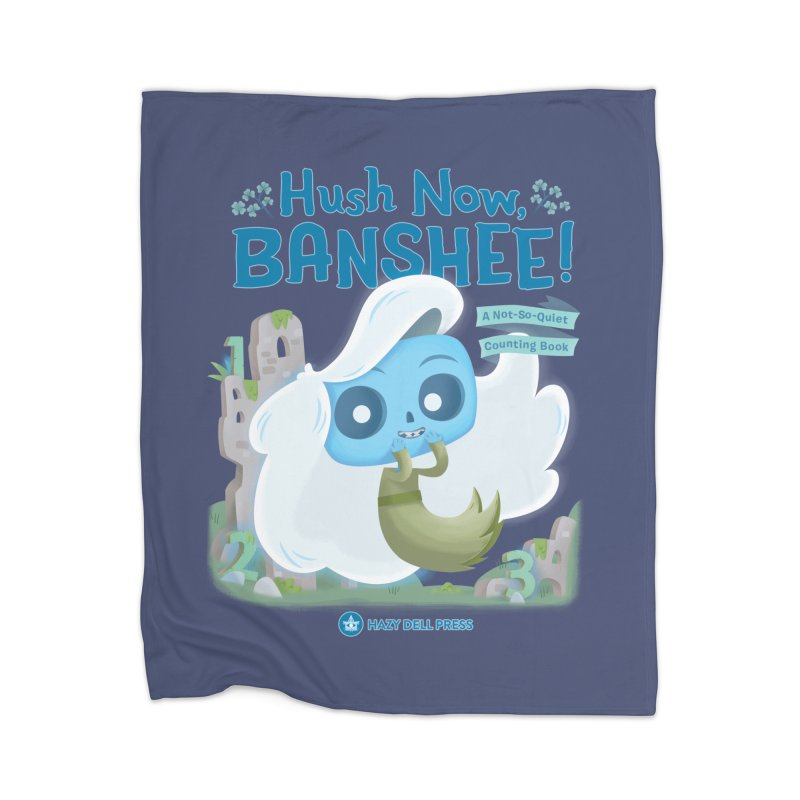 Hush Now, Banshee! Home Blanket by Hazy Dell Press