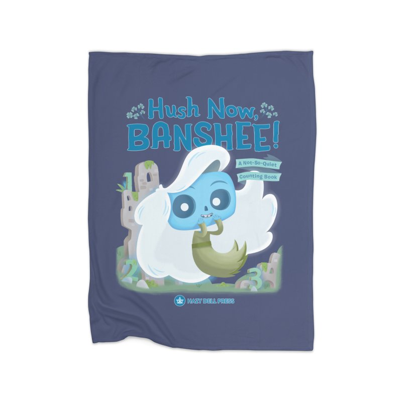 Hush Now, Banshee! Home Fleece Blanket Blanket by Hazy Dell Press