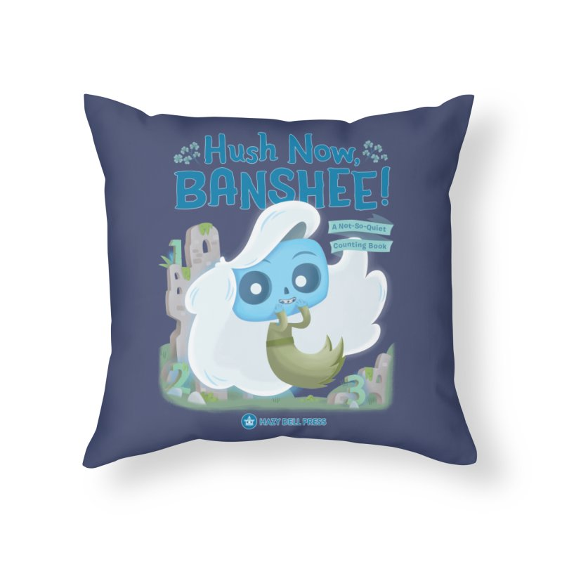 Hush Now, Banshee! Home Throw Pillow by Hazy Dell Press