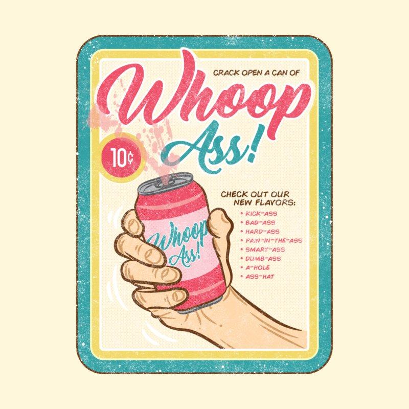 Crack Open a Can of Whoop Ass! by HB Design's Shop