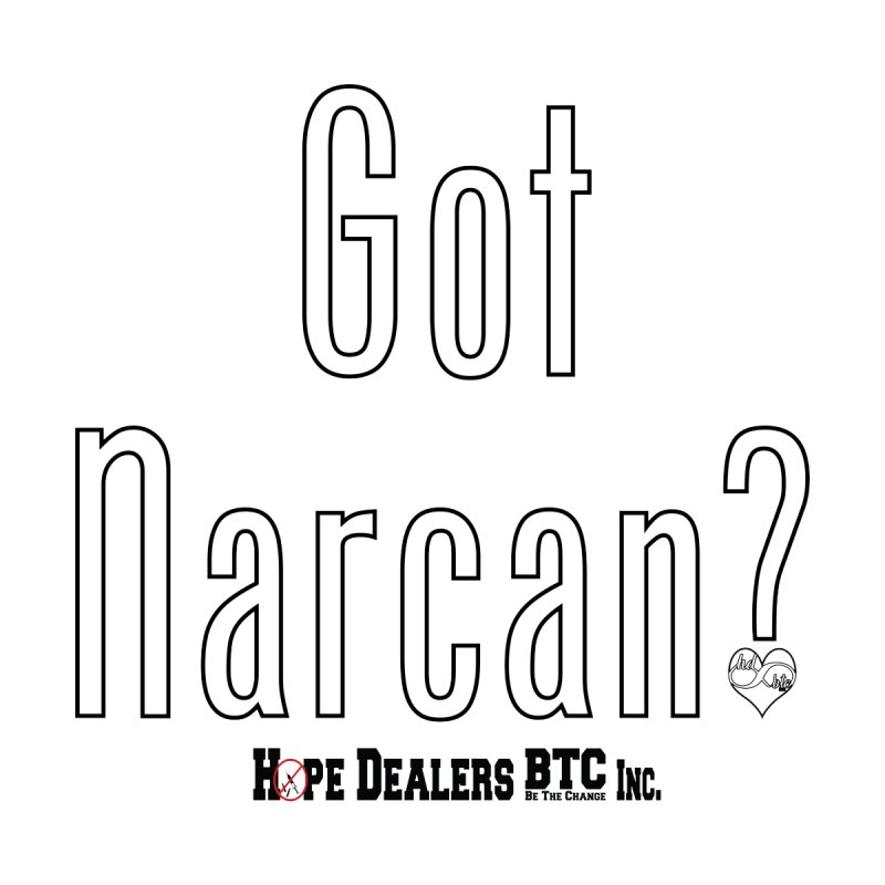 Got Narcan? by Hope Dealers BTC