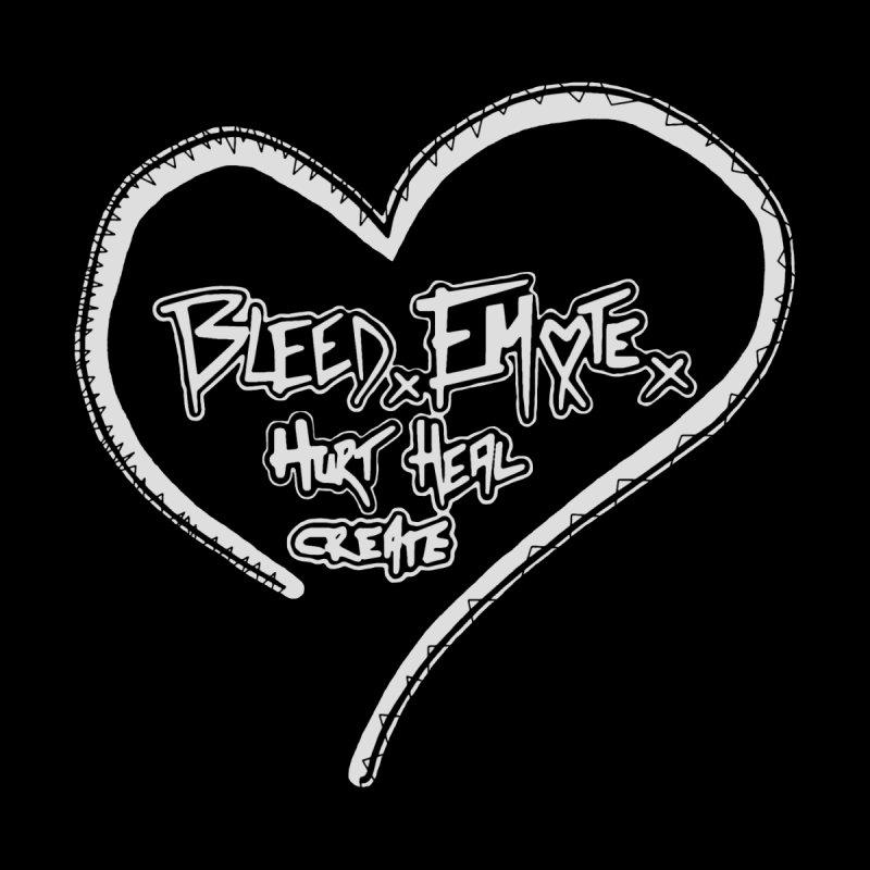 Bleed. Emote. Hurt. Heal. Create by Make Art Eat Pudding