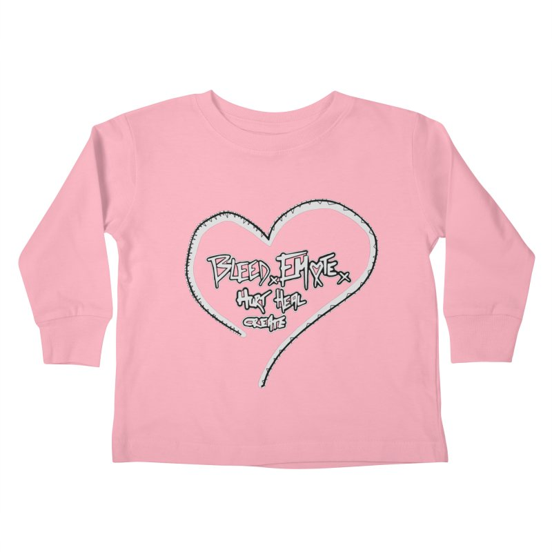 Bleed. Emote. Hurt. Heal. Create Kids Toddler Longsleeve T-Shirt by Make Art Eat Pudding
