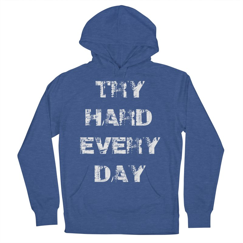 Try Hard!!! Women's French Terry Pullover Hoody by heavybrush's Artist Shop