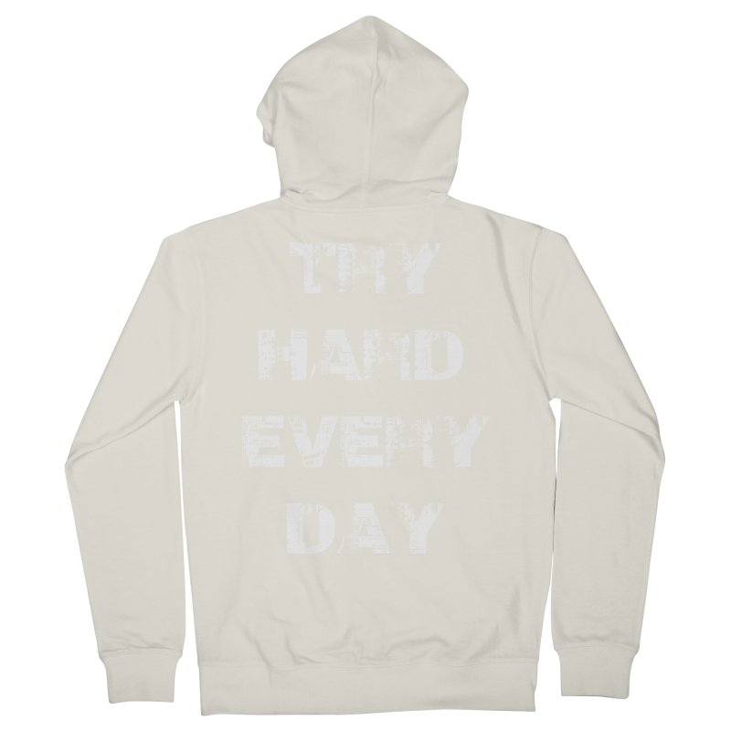 Try Hard!!! Women's French Terry Zip-Up Hoody by heavybrush's Artist Shop