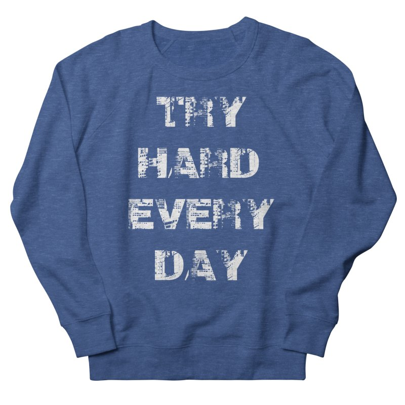 Try Hard!!! Women's French Terry Sweatshirt by heavybrush's Artist Shop