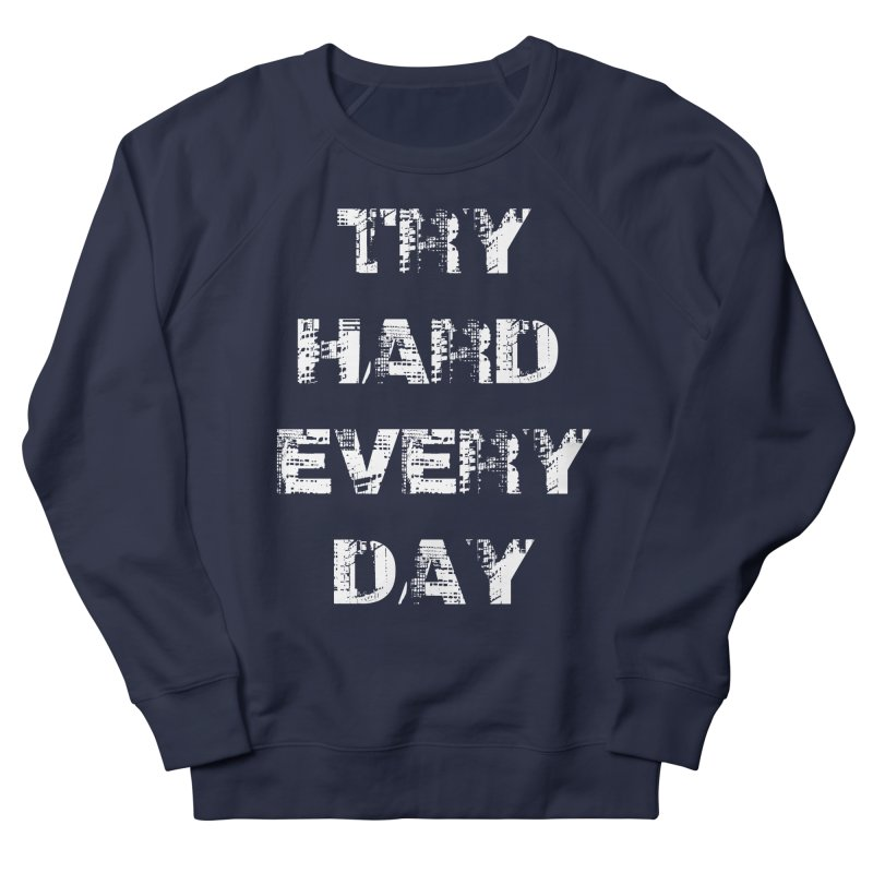 Try Hard!!! Women's French Terry Sweatshirt by heavybrush's Artist Shop