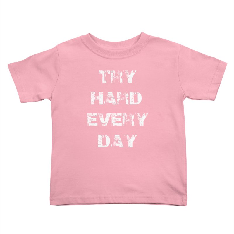 Try Hard!!! Kids Toddler T-Shirt by heavybrush's Artist Shop