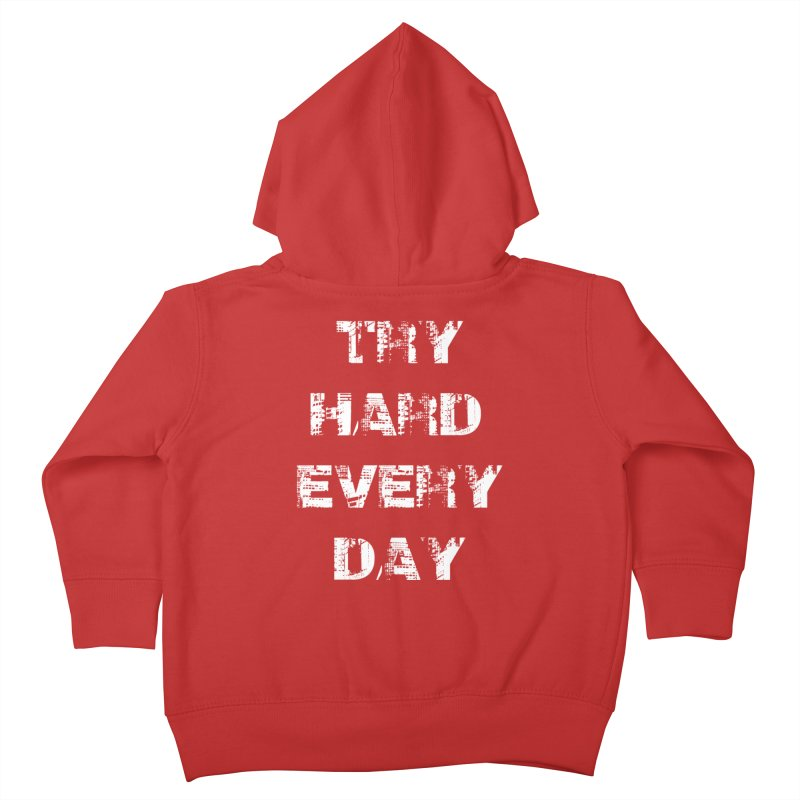 Try Hard!!! Kids Toddler Zip-Up Hoody by heavybrush's Artist Shop