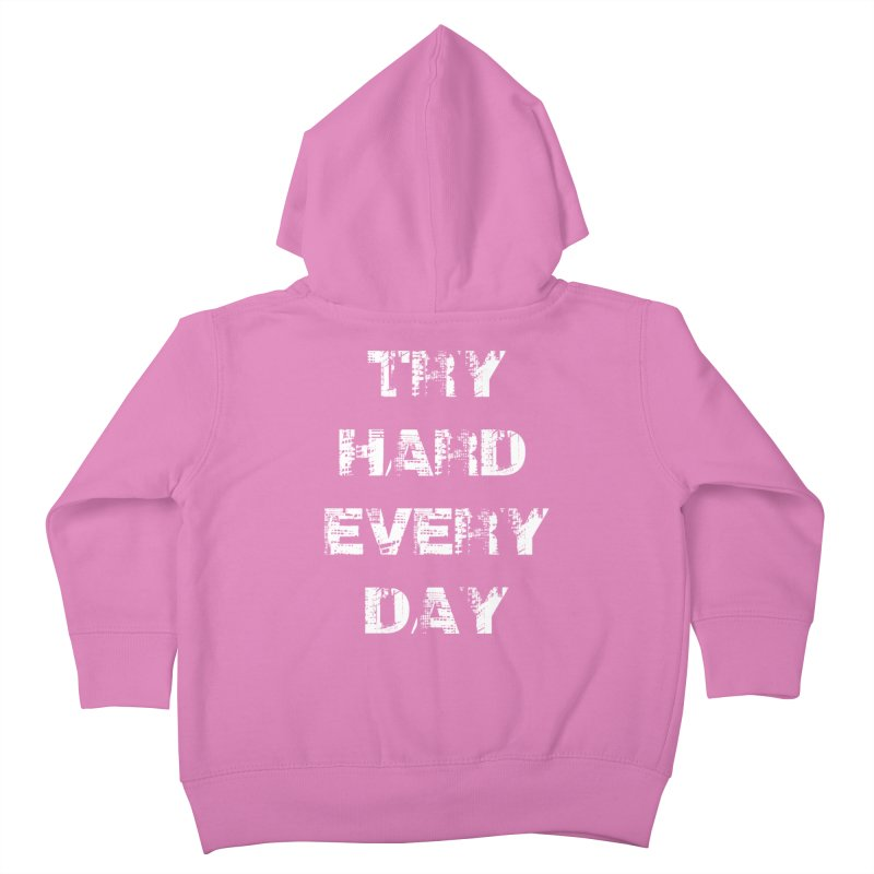 Try Hard!!! Kids Toddler Zip-Up Hoody by heavybrush's Artist Shop