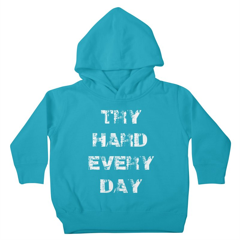 Try Hard!!! Kids Toddler Pullover Hoody by heavybrush's Artist Shop