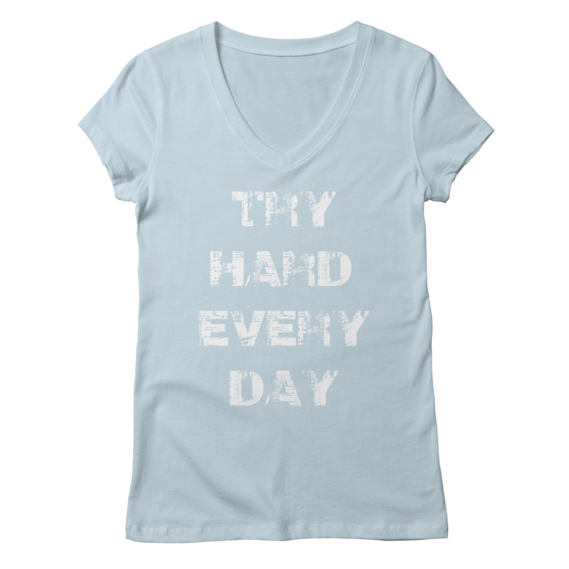 Try Hard!!! Women's Regular V-Neck by heavybrush's Artist Shop