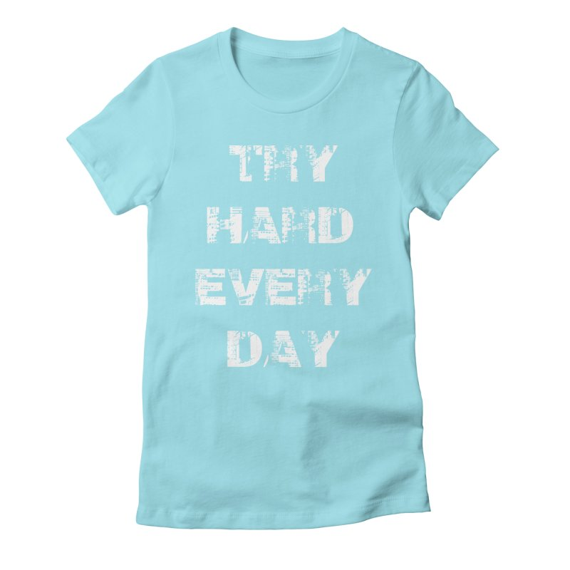 Try Hard!!! Women's Fitted T-Shirt by heavybrush's Artist Shop