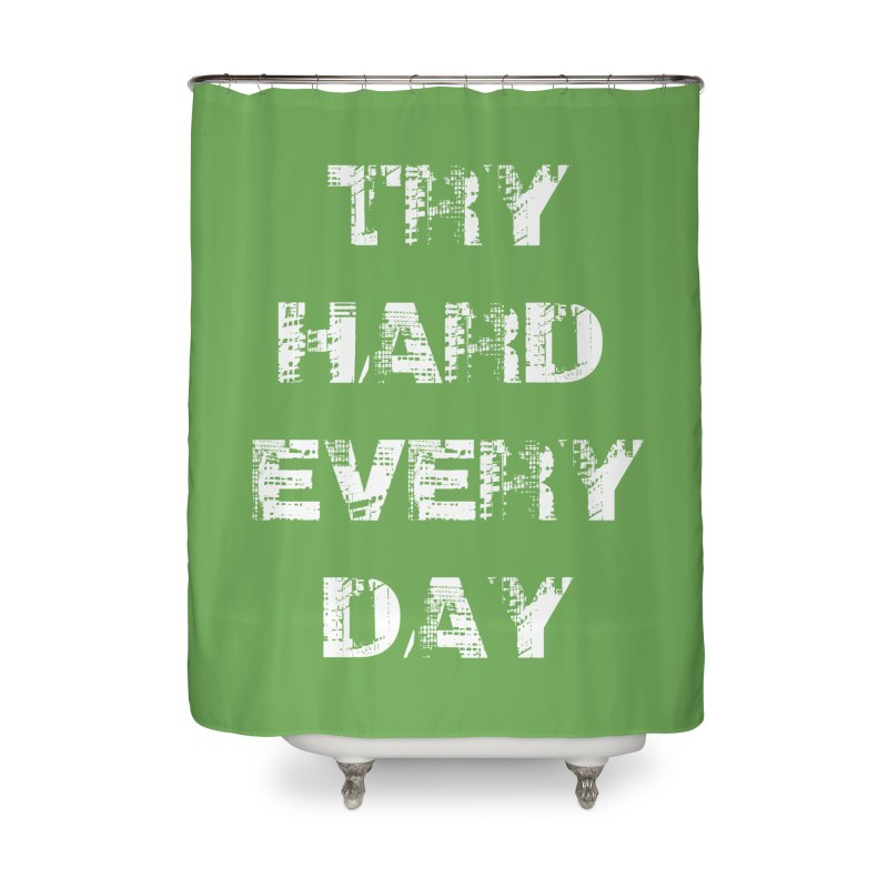 Try Hard!!! Home Shower Curtain by heavybrush's Artist Shop