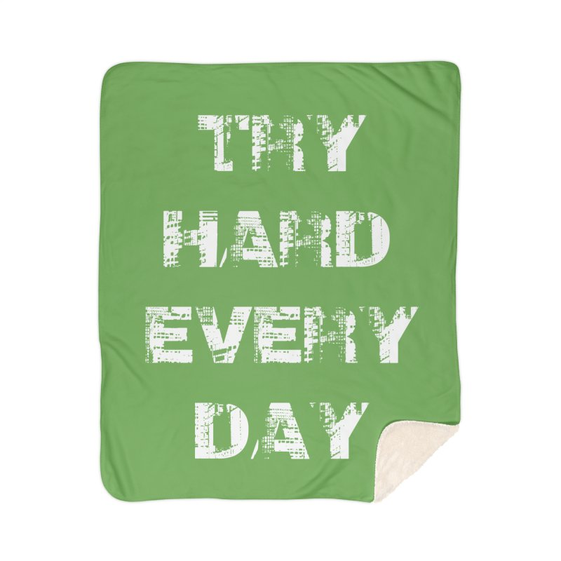 Try Hard!!! Home Sherpa Blanket Blanket by heavybrush's Artist Shop
