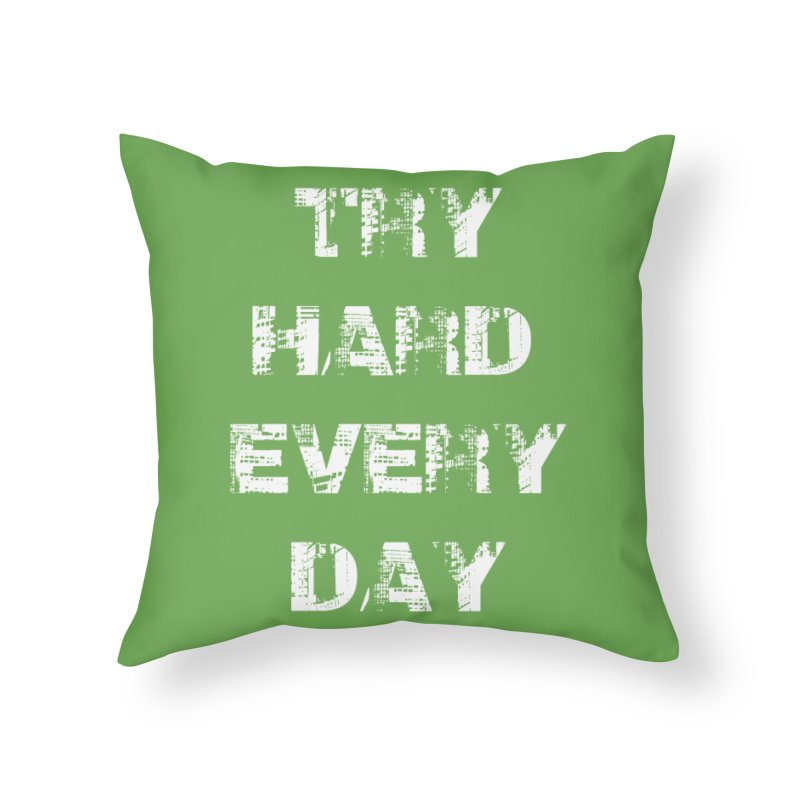 Try Hard!!! Home Throw Pillow by heavybrush's Artist Shop