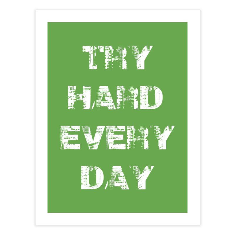 Try Hard!!! Home Fine Art Print by heavybrush's Artist Shop