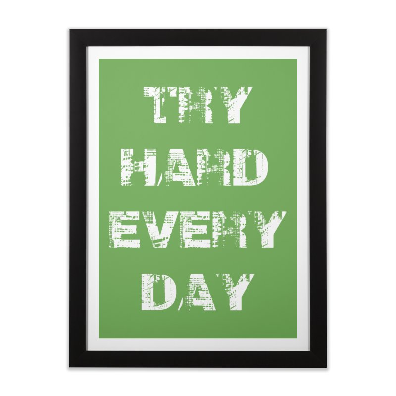 Try Hard!!! Home Framed Fine Art Print by heavybrush's Artist Shop