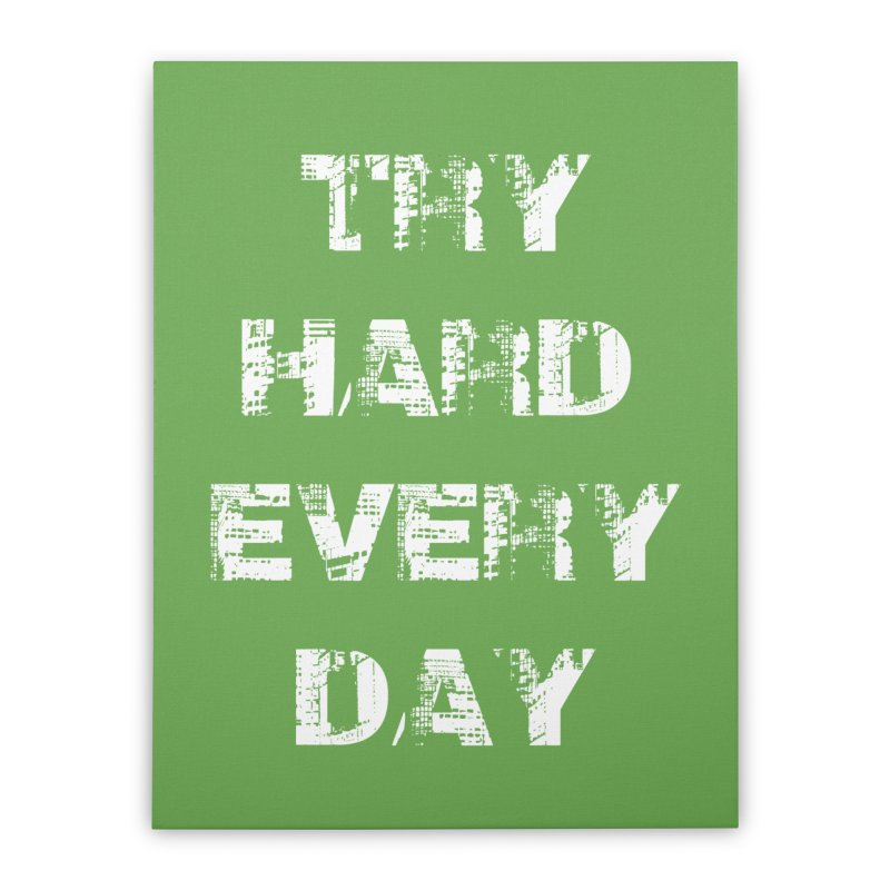 Try Hard!!! Home Stretched Canvas by heavybrush's Artist Shop