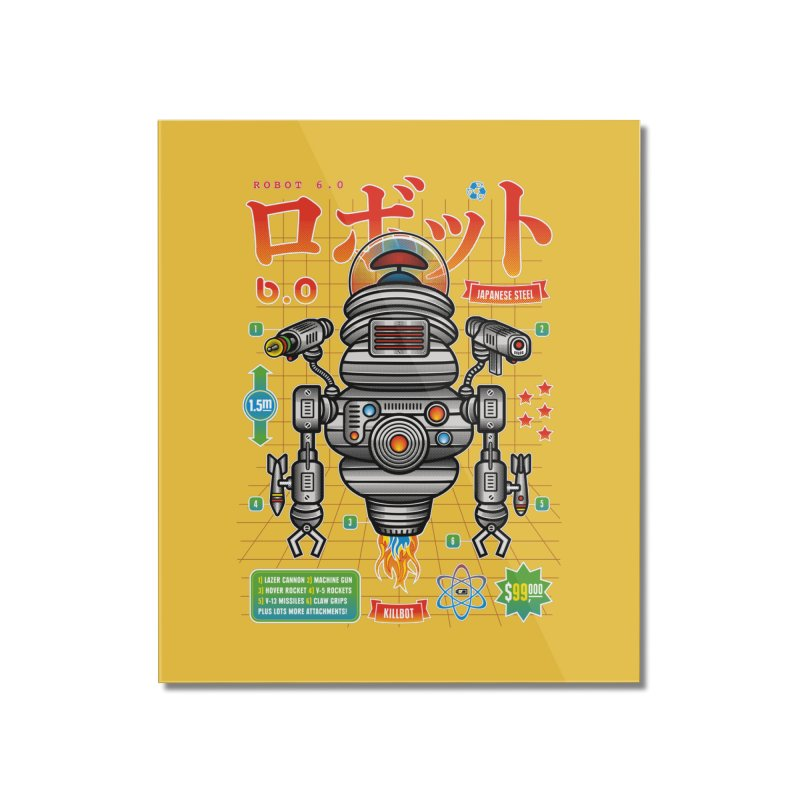 Robot 6.0 - Killbot Edition Home Mounted Acrylic Print by heavyhand's Artist Shop