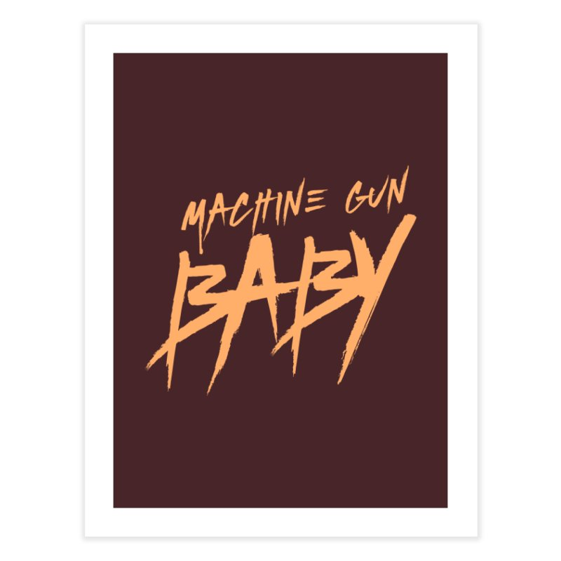 (Official) Machine Gun Baby - T-Shirt Home Fine Art Print by The Official Hectic Films Shop