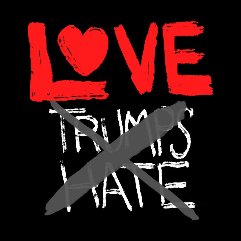 LOVE TRUMPS HATE by heidig's Shop