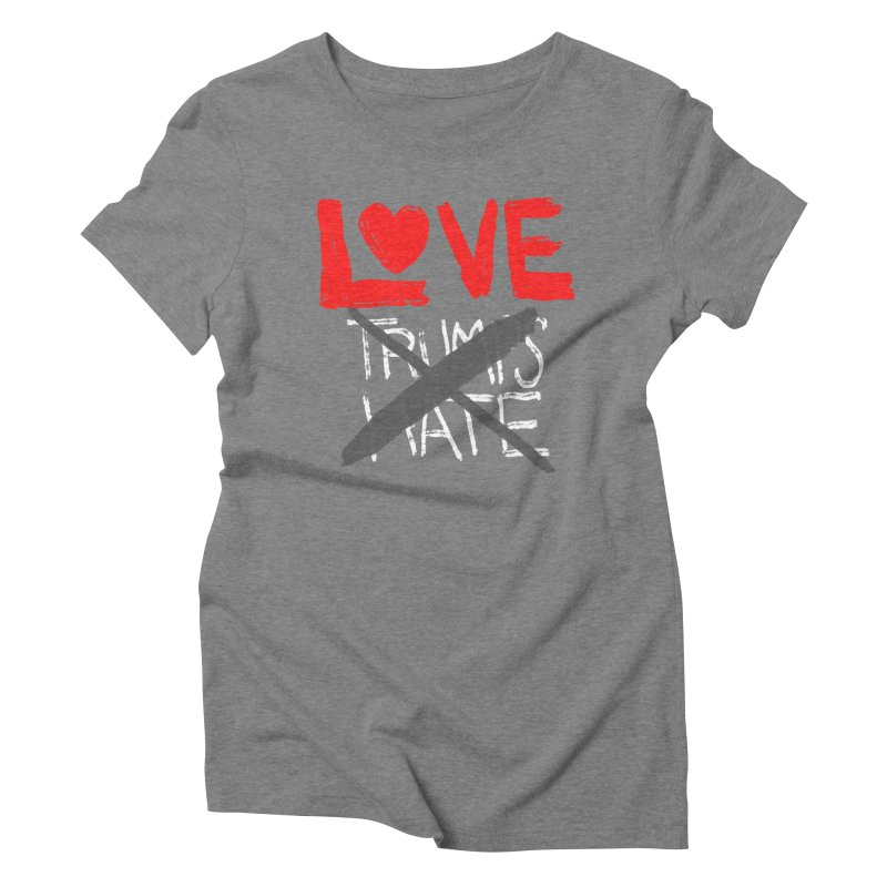 LOVE TRUMPS HATE Women's Triblend T-Shirt by heidig's Shop