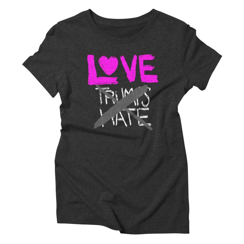 Love Trumps Hate Pink Women's Triblend T-Shirt by heidig's Shop