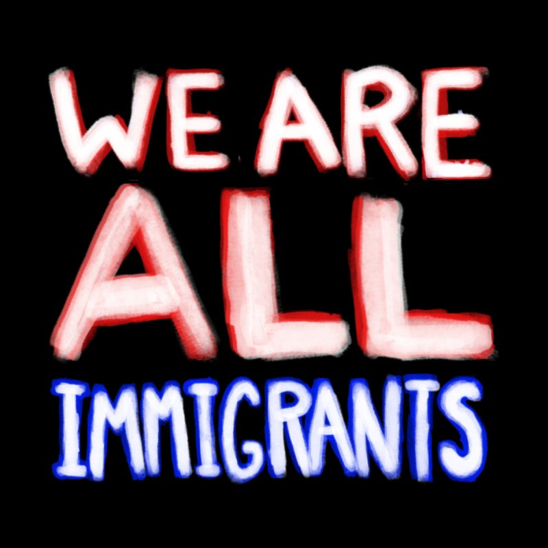 We Are All Immigrants by heidig's Shop