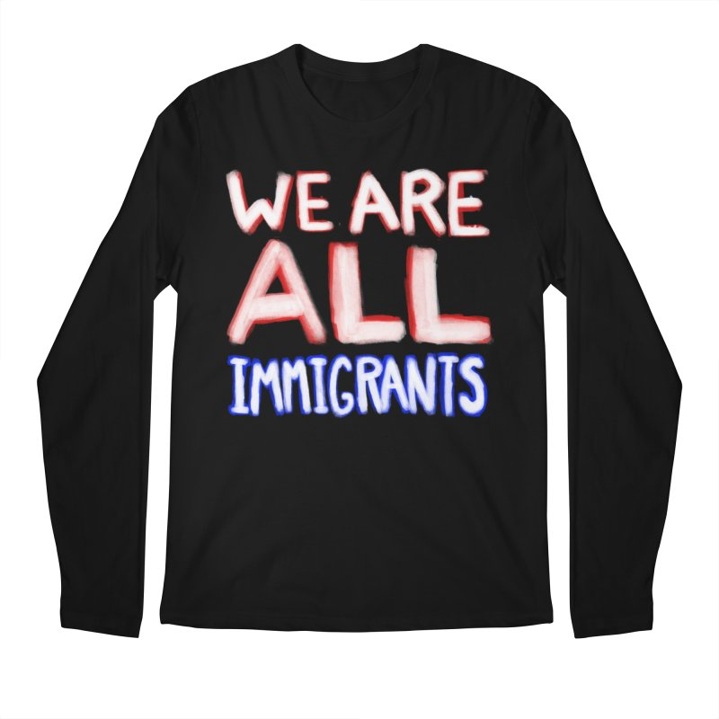 We Are All Immigrants Men's Regular Longsleeve T-Shirt by heidig's Shop