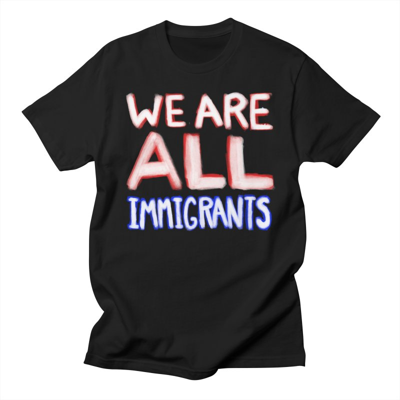 We Are All Immigrants Men's Regular T-Shirt by heidig's Shop
