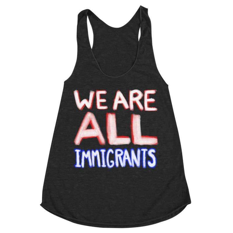 We Are All Immigrants Women's Racerback Triblend Tank by heidig's Shop